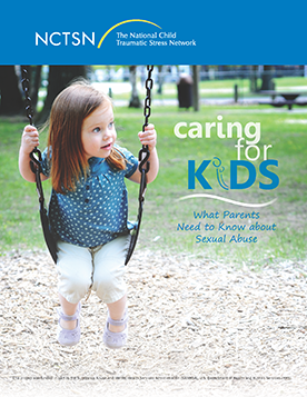 Caring for Kids: What Parents Need to Know about Sexual Abuse. NCTSN  Resource